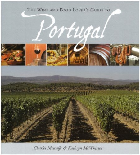 The Wine and Food Lover's Guide to Portugal By Charles Metcalfe