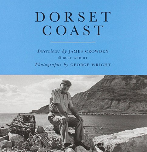 Dorset Coast: From Lyme to Mudeford By James Crowden