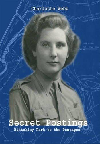 Secret Postings: Bletchley Park to the Pentagon By Charlotte Webb