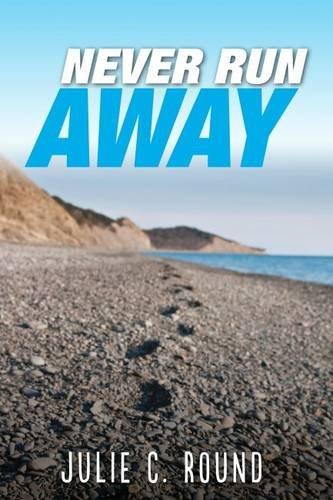 Never Run Away By Julie C. Round