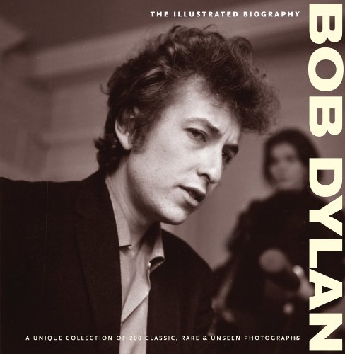 Bob Dylan: The Illustrated Biography by Chris Rushby