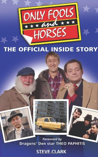 Only Fools and Horses - The Official Inside Story by Steve Clark