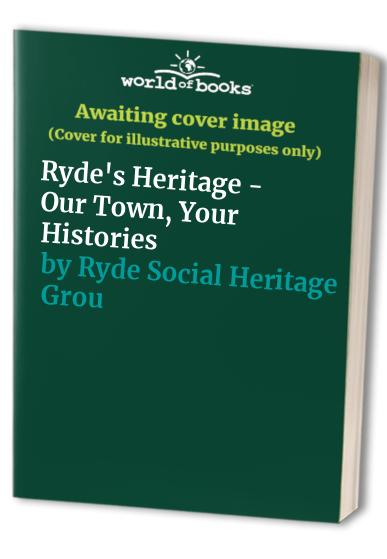 Ryde's Heritage - Our Town, Your Histories By Ryde Social Heritage Group