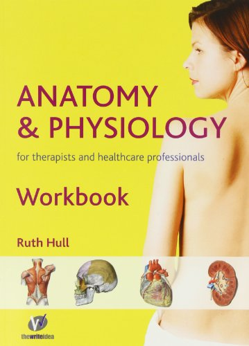 Anatomy and Physiology Workbook for Therapists and Healthcare Professionals By Ruth Hull