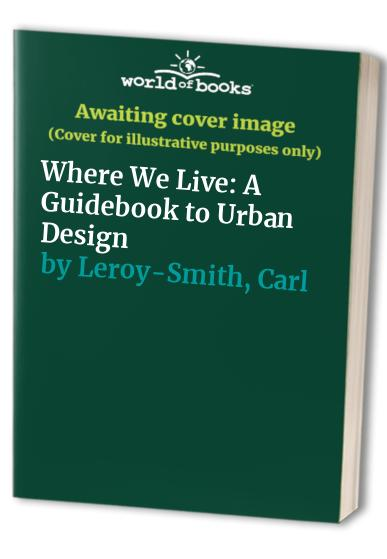 Where-We-Live-A-Guidebook-to-Urban-Design-by-Leroy-Smith-Carl-Paperback-Book