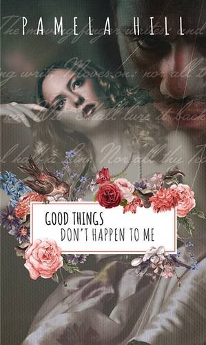 Good Things Don't Happen to Me By Pamela Hill