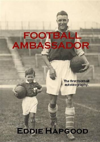 Football Ambassador: The Autobiography of an Arsenal Legend by Eddie Hapgood