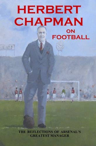 Herbert Chapman on Football By Herbert Chapman