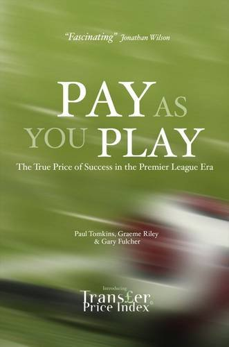 Pay As You Play: The True Price of Success in the Premier League Era by Paul Tomkins