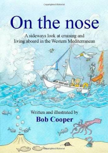 On the Nose: A Sideways Look at Cruising and Living Aboard in the Western Mediterranean by Bob Cooper