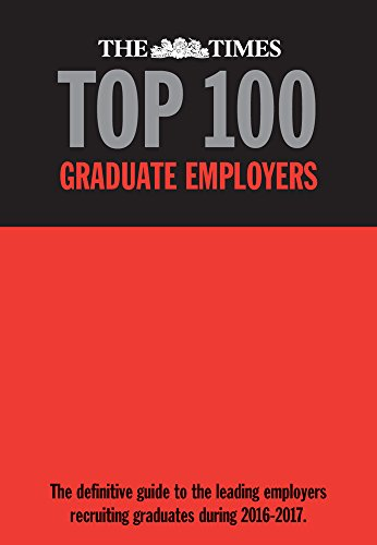 The Times Top 100 Graduate Employers 2016-2017: The Definitive Guide to the Leading Employers Recruiting Graduate During 2016-2017 by Martin Birchall