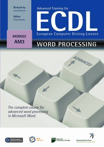 Advanced Training for ECDL - Word Processing: The Complete Course for Advanced Word Processing in Microsoft Word in Windows XP and Office 2007 by Revised by Claire Rourke