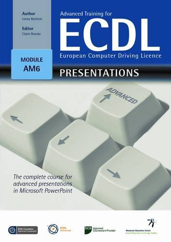 Advanced Training for ECDL - Presentations: The Complete Course for Advanced Presentations in Microsoft Powerpoint by Lorna Bointon