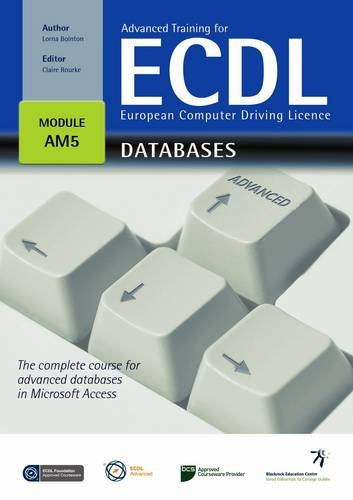 Advanced Training for ECDL for Databases: The Complete Course for Advanced Databases in Microsoft Access by Lorna Bointon