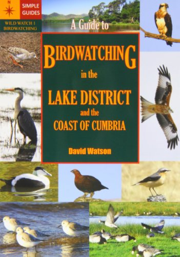 A Guide to Birdwatching in the Lake District and the Coast of Cumbria By David Watson