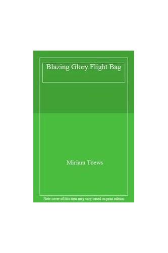 Blazing Glory Flight Bag By Miriam Toews