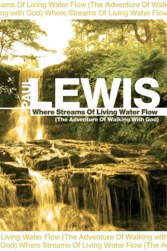 Where Streams of Living Water Flow By Paul Lewis