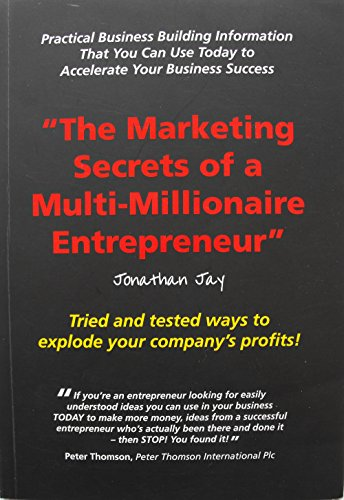 The Marketing Secrets of a Multimillionaire Entrepreneur By Jonathan Jay