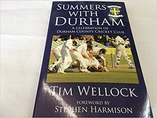 Summer with Durham: A Celebration of Durham County Cricket Club by Tim Wellock