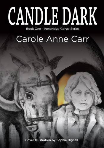 Candle Dark (Book One ~ Ironbridge Gorge Series) By Carole Anne Carr