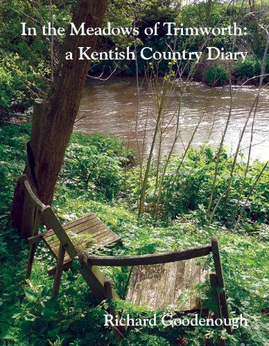 In the Meadows of Trimworth: a Kentish Country Diary By Compiled by Richard Goodenough