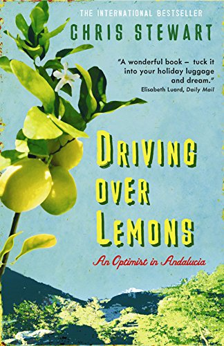 Driving Over Lemons: An Optimist in Andalucia (The Lemons Trilogy) By Chris Stewart