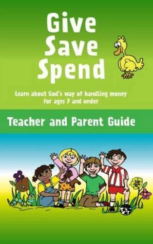 Give Save Spend: Learn About God's Way of Handling Money: Parent / Teacher Guide By Howard Dayton