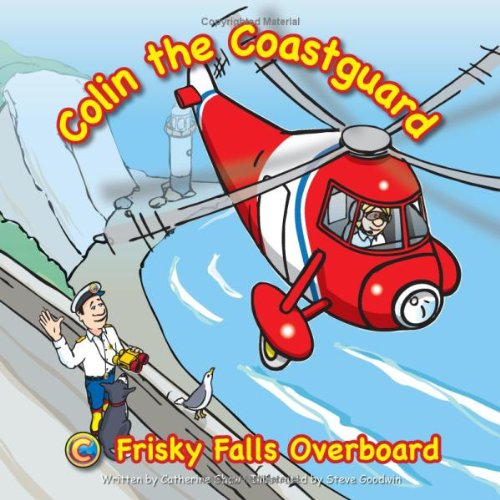 Frisky Falls Overboard (Colin the Coastguard) By Catherine Shaw