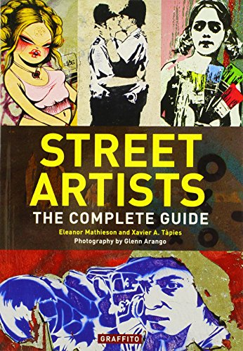Street Artists: The Complete Guide by Glenn Arango