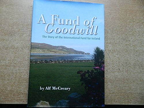 A Fund of Goodwill: the Story of the International Fund for Ireland by Alf McCreary