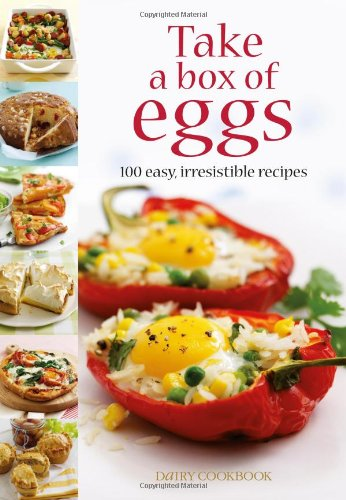 Take a Box of Eggs: 100 Easy, Irresistible Recipes by Emily Davenport