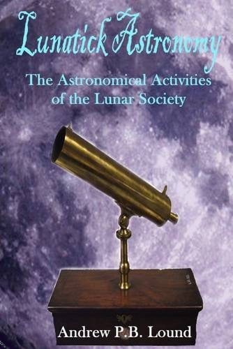 Lunatick Astronomy By Andrew P. B. Lound