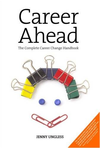 Career Ahead: The Complete Career Change Handbook by Jenny Ungless