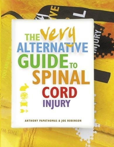 The Very Alternative Guide to Spinal Cord Injury By Anthony Papathomas