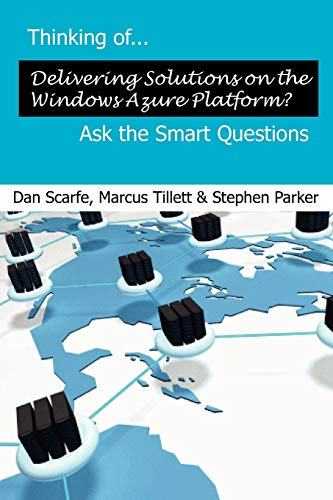 Thinking of... Delivering Solutions on Windows Azure? Ask the Smart Questions By Dan Scarfe
