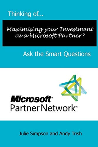 Thinking of...Maximising Your Investment as a Microsoft Partner? Ask the Smart Questions By Julie Simpson