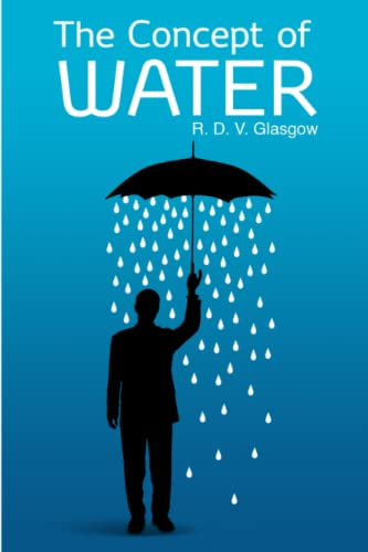 The Concept of Water By R D V Glasgow