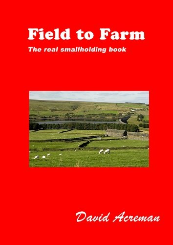 Field to Farm: The Real Smallholding Book By David Acreman