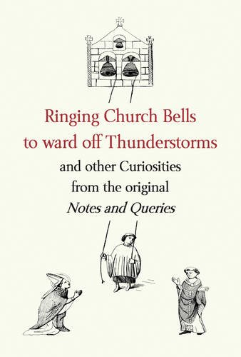 """Ringing Church Bells to Ward Off Thunderstorms and Other Curiosities from the Original """"Notes and Queries"""" by"""