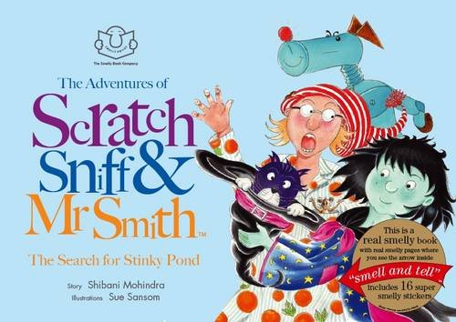 The Adventures of Scratch, Sniff and Mr Smith: The Search for Stinky Pond by Shibani Mohindra
