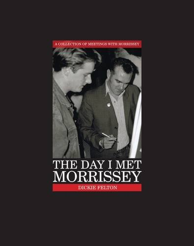 The Day I Met Morrissey By Dickie Felton