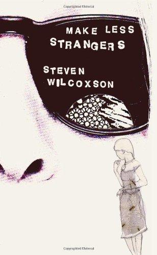 Make Less Strangers By Steven Wilcoxson