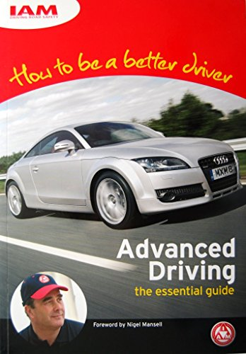 How to be a Better Driver: Advanced Driving - the Essential Guide by John Sootheran