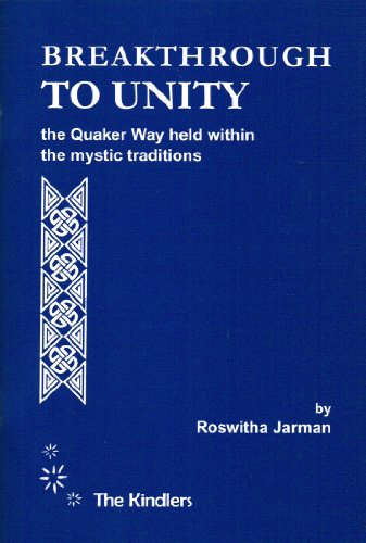 Breakthrough To Unity : The Quaker Way Held Within The Mystic Traditions : By Roswitha   Jarman