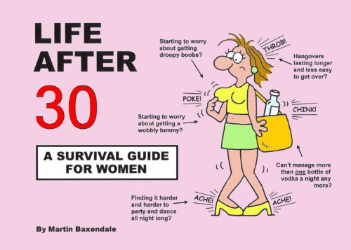 Life After 30 - A Survival Guide for Women By Martin Baxendale