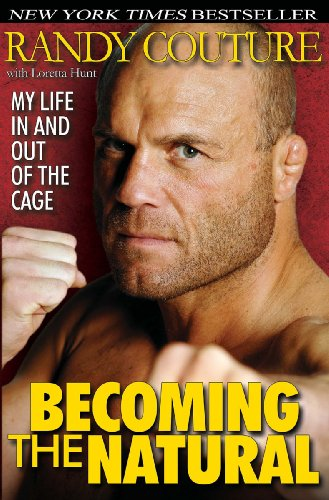 Becoming the Natural: My Life in and Out of the Cage by Randy Couture