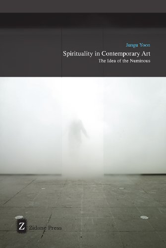Spirituality In Contemporary Art: The Idea of the Numinous by Jungu Yoon