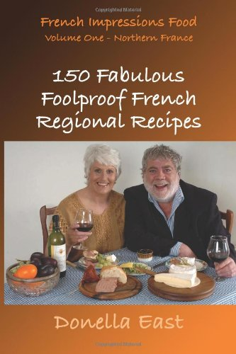 150 Fabulous Foolproof French Regional Recipes By Donella East