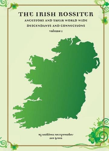 The Irish Rossiters and Their World Wide Descendants and Connections By Kathleen Merryweather