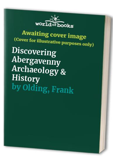 Discovering Abergavenny Archaeology & History By Frank Olding